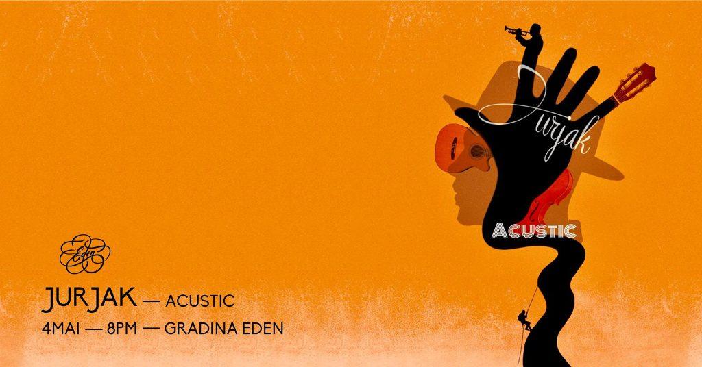 jurjak live acustic la gradina eden weekend 3-5 mai