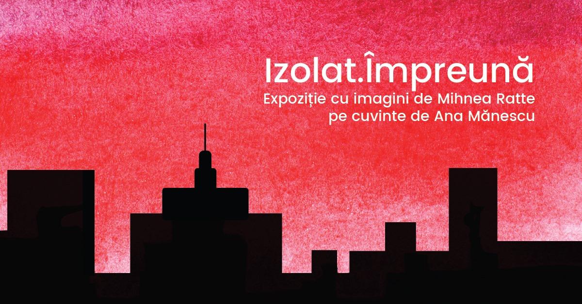 evenimnete weekend 10-12 iulie izolat impreuna expozitie Mihnea Ratte